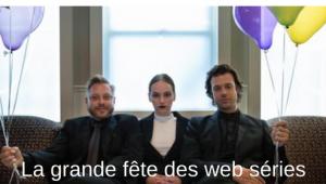 La grande fête des web séries